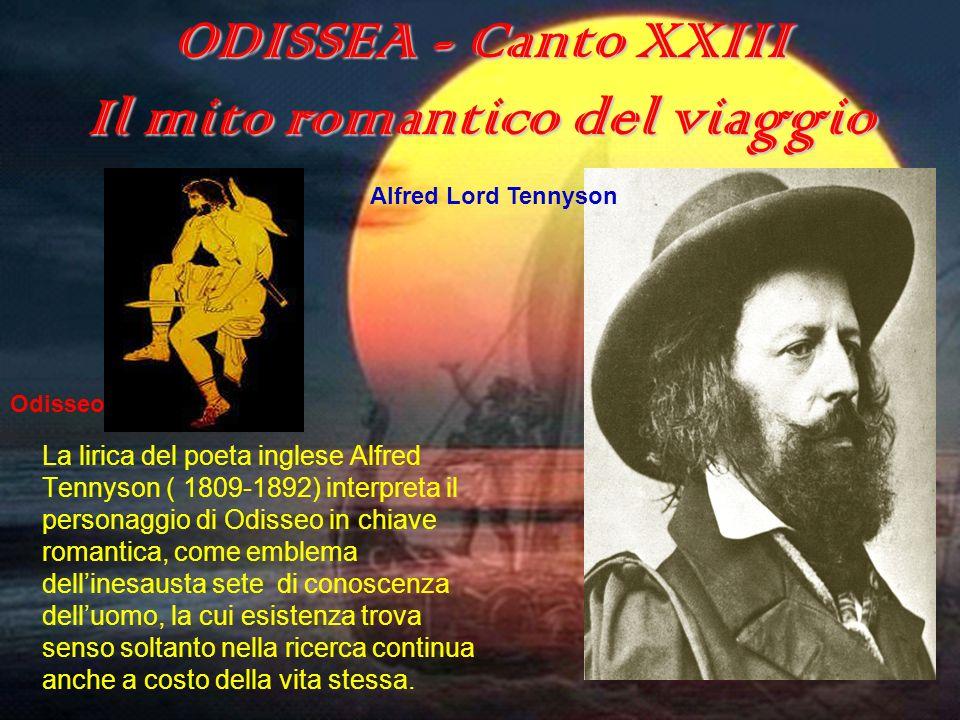 Il mito romantico del viaggio La lirica del poeta inglese Alfred Tennyson ( 1809-1892) interpreta il personaggio di Odisseo in chiave romantica, come