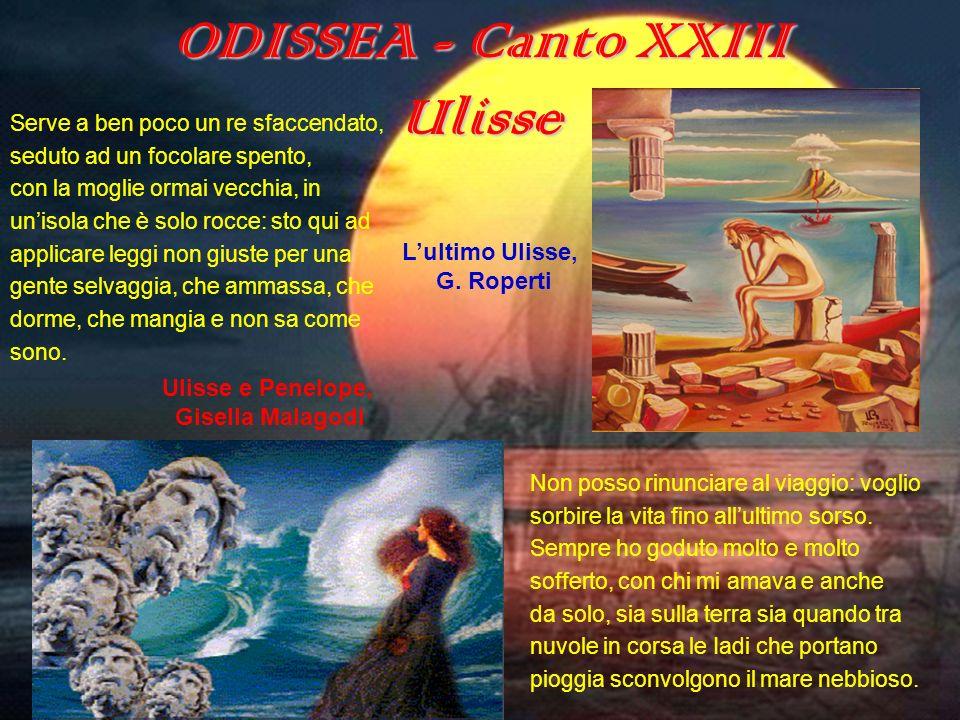 ODISSEA - Canto XXIII Ulisse Serve a ben poco un re sfaccendato, seduto ad un focolare spento, con la moglie ormai vecchia, in unisola che è solo rocc