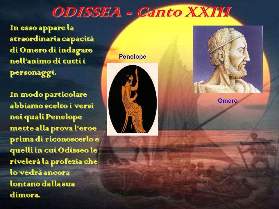 ODISSEA - Canto XXIII Euriclea E a lui parlò la prudente Penelope: Misero no, non sono superba, non ti disprezzo, non stupisco neppure: so assai bene comeri partendo da Itaca sulla nave lunghi remi.