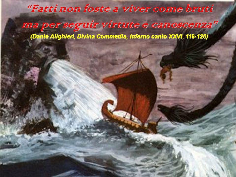 Fatti non foste a viver come bruti ma per seguir virtute e canoscenza (Dante Alighieri, Divina Commedia, Inferno canto XXVI, 116-120)