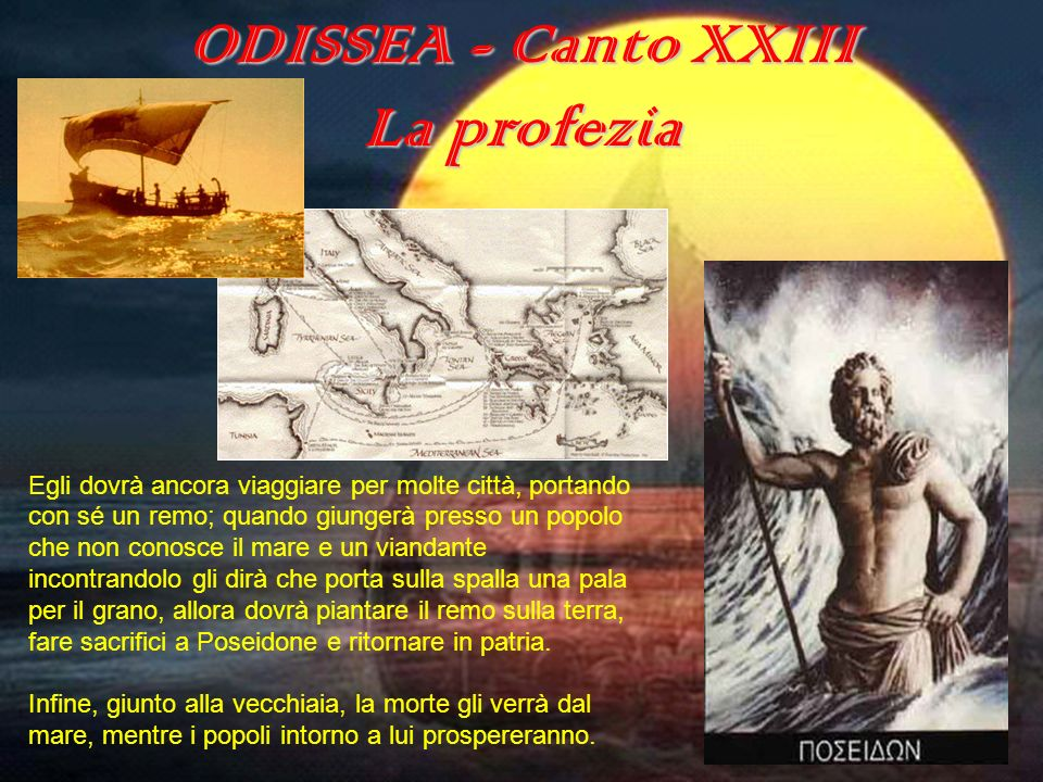 ODISSEA (canto XXIII) ODISSEA - Canto XXIII La morte dal mare La conclusione della profezia, già esposta nel canto XI, rimane oscura per la locuzione.