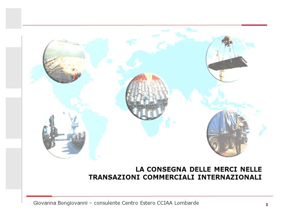 1 Giovanna Bongiovanni – consulente Centro Estero CCIAA Lombarde LA CONSEGNA DELLE MERCI NELLE TRANSAZIONI COMMERCIALI INTERNAZIONALI