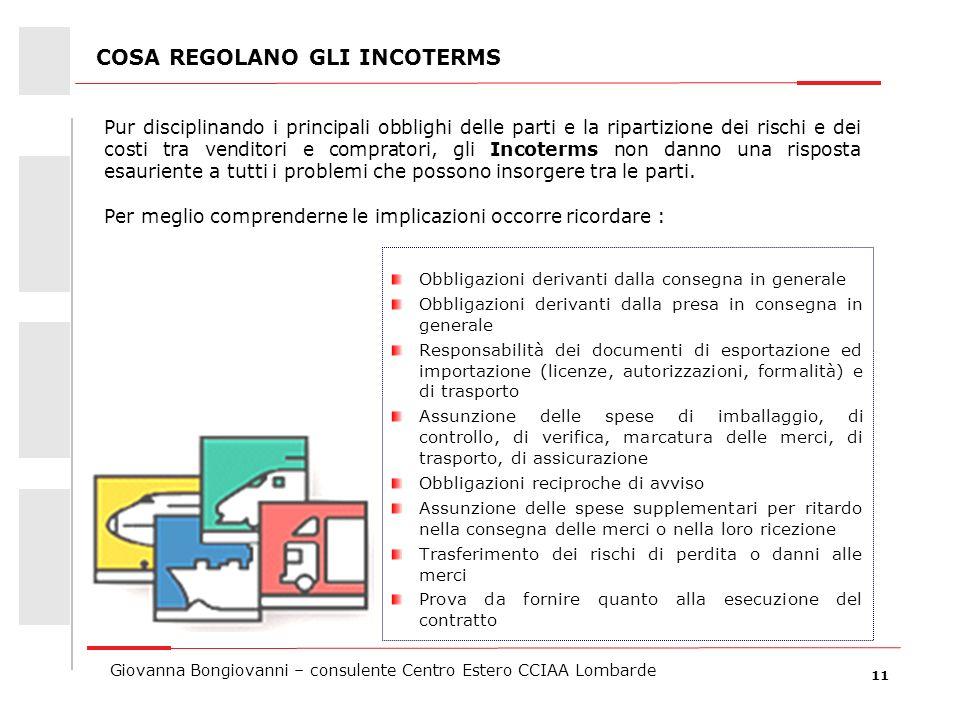 11 Giovanna Bongiovanni – consulente Centro Estero CCIAA Lombarde COSA REGOLANO GLI INCOTERMS Obbligazioni derivanti dalla consegna in generale Obblig