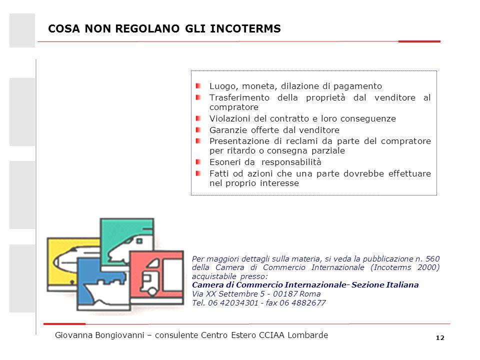 12 Giovanna Bongiovanni – consulente Centro Estero CCIAA Lombarde COSA NON REGOLANO GLI INCOTERMS Luogo, moneta, dilazione di pagamento Trasferimento