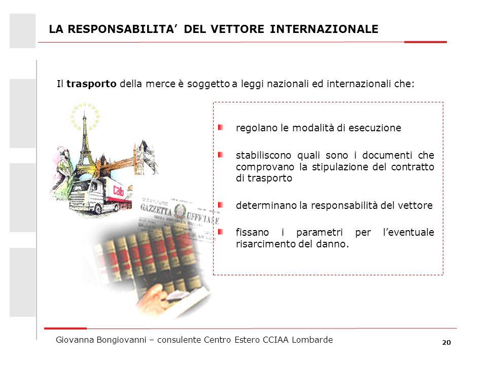 20 Giovanna Bongiovanni – consulente Centro Estero CCIAA Lombarde LA RESPONSABILITA DEL VETTORE INTERNAZIONALE regolano le modalità di esecuzione stab
