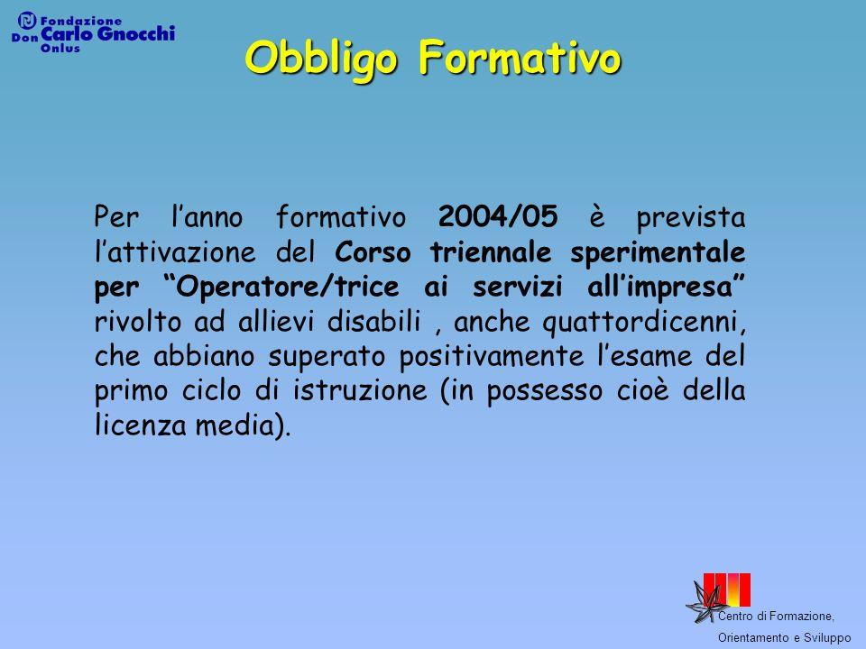 Centro di Formazione, Orientamento e Sviluppo Obbligo Formativo Per lanno formativo 2004/05 è prevista lattivazione del Corso triennale sperimentale p