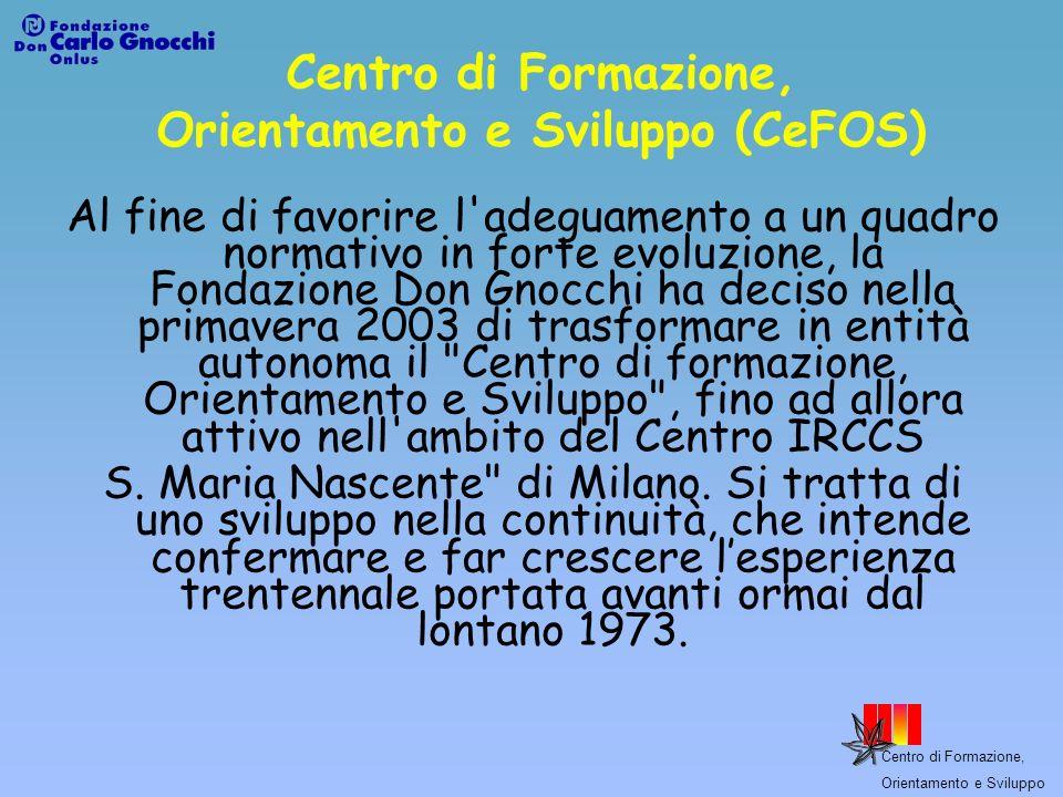 Centro di Formazione, Orientamento e Sviluppo Centro di Formazione, Orientamento e Sviluppo (CeFOS) Al fine di favorire l'adeguamento a un quadro norm