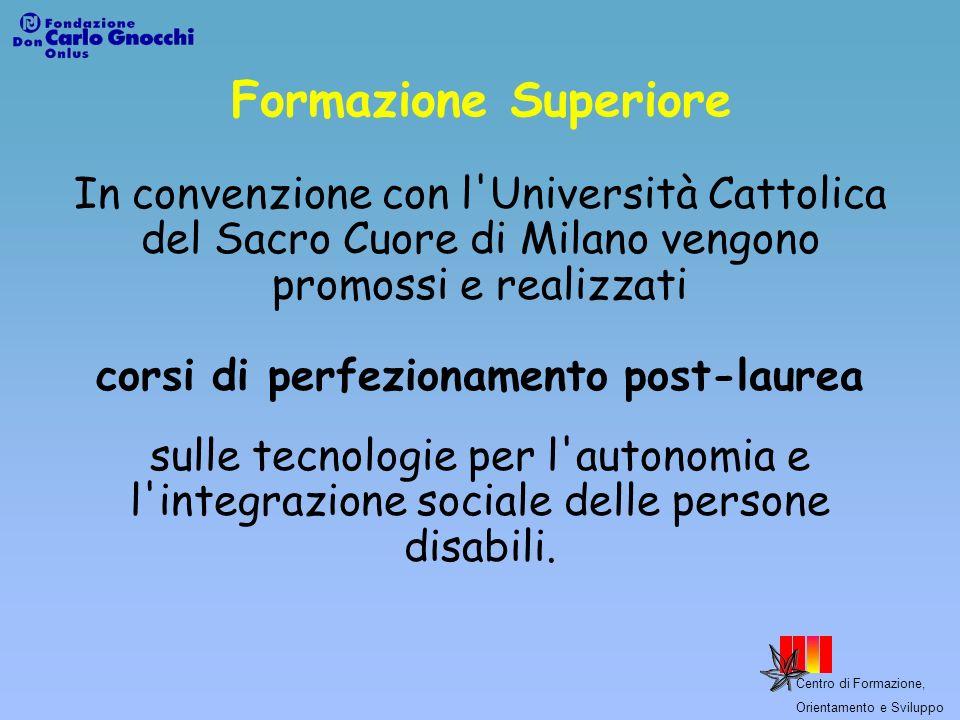Centro di Formazione, Orientamento e Sviluppo Formazione Superiore In convenzione con l'Università Cattolica del Sacro Cuore di Milano vengono promoss