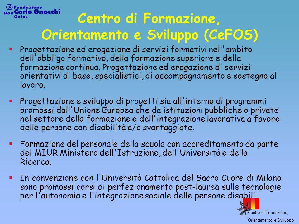 Centro di Formazione, Orientamento e Sviluppo Centro di Formazione, Orientamento e Sviluppo (CeFOS) Progettazione ed erogazione di servizi formativi n