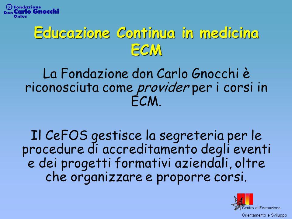 Centro di Formazione, Orientamento e Sviluppo Educazione Continua in medicina ECM La Fondazione don Carlo Gnocchi è riconosciuta come provider per i c