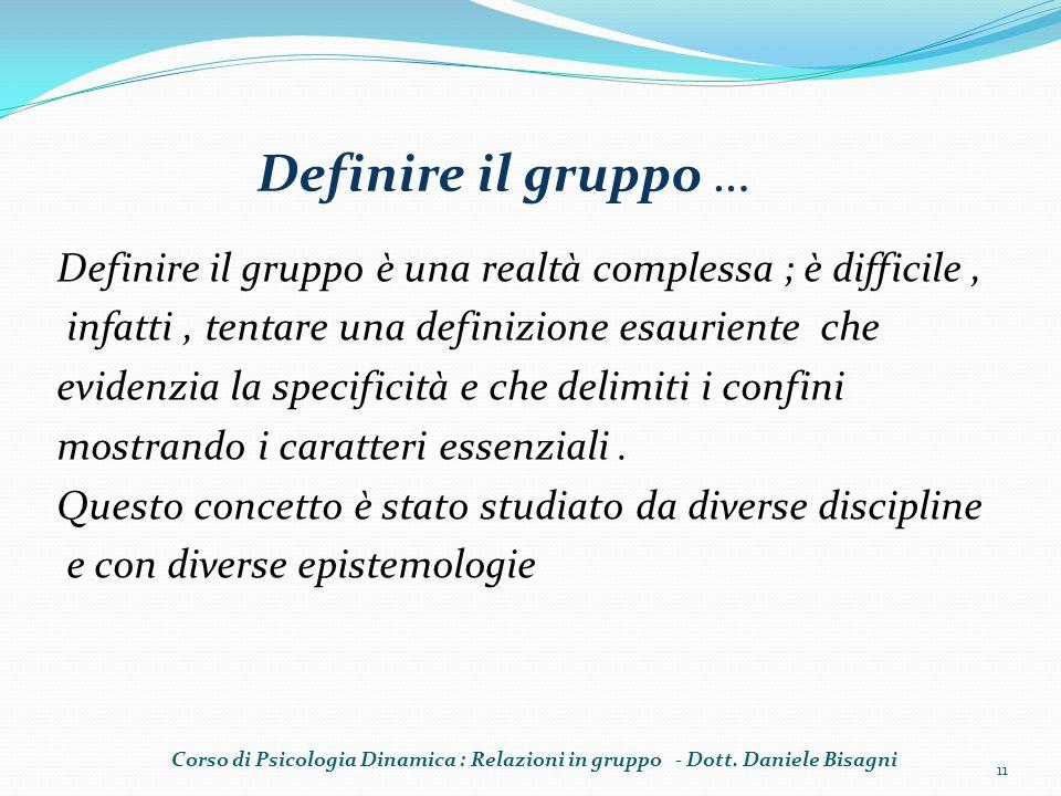 Definire il gruppo è una realtà complessa ; è difficile, infatti, tentare una definizione esauriente che evidenzia la specificità e che delimiti i con