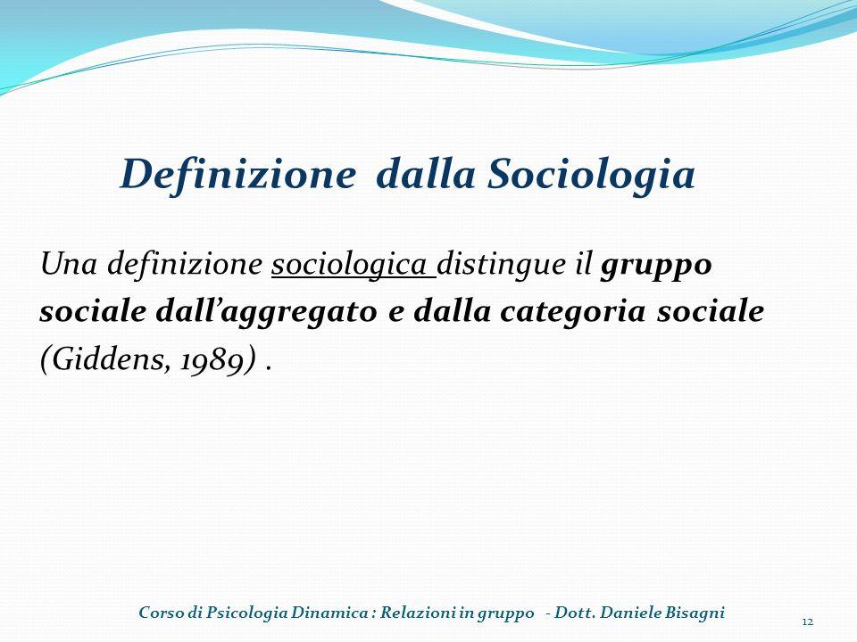 Una definizione sociologica distingue il gruppo sociale dallaggregato e dalla categoria sociale (Giddens, 1989). Corso di Psicologia Dinamica : Relazi