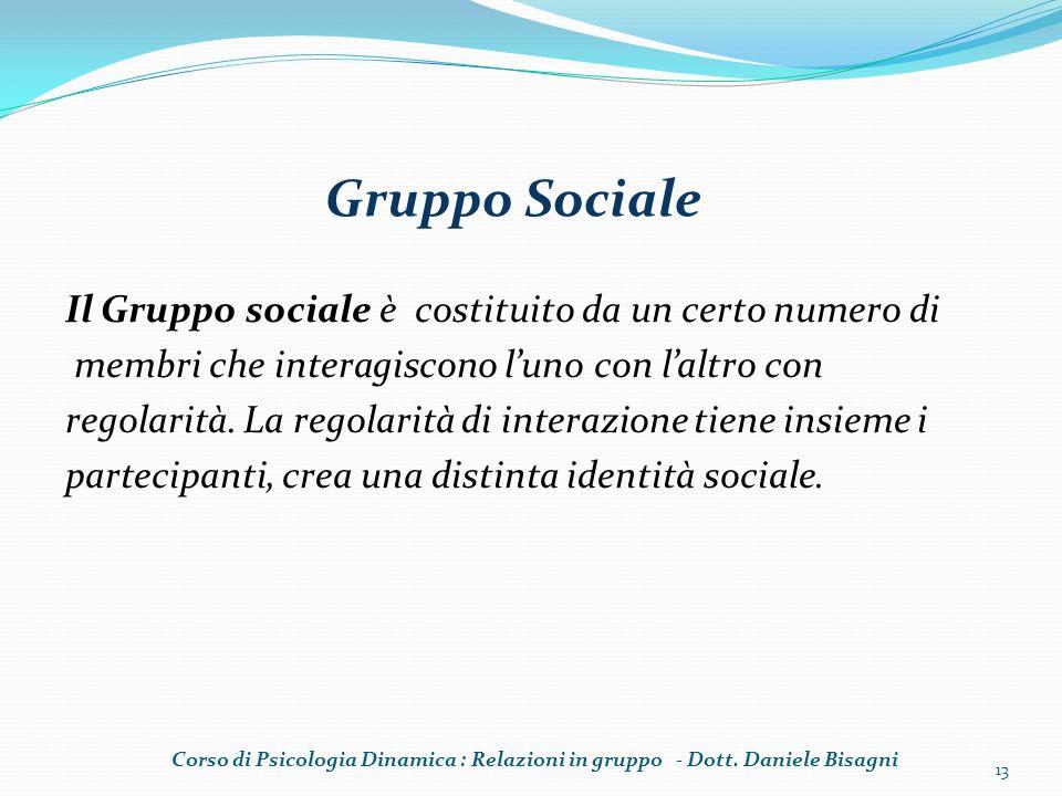Il Gruppo sociale è costituito da un certo numero di membri che interagiscono luno con laltro con regolarità. La regolarità di interazione tiene insie