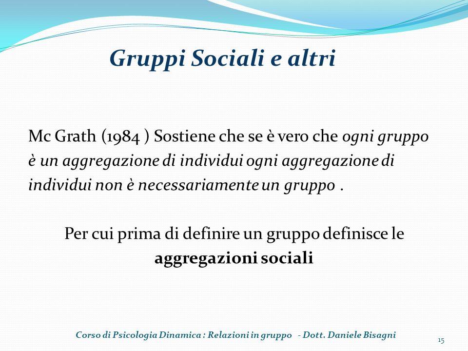Mc Grath (1984 ) Sostiene che se è vero che ogni gruppo è un aggregazione di individui ogni aggregazione di individui non è necessariamente un gruppo.