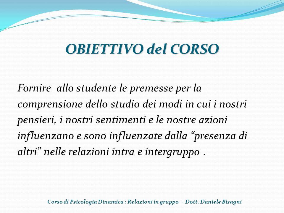 OBIETTIVO del CORSO Fornire allo studente le premesse per la comprensione dello studio dei modi in cui i nostri pensieri, i nostri sentimenti e le nos