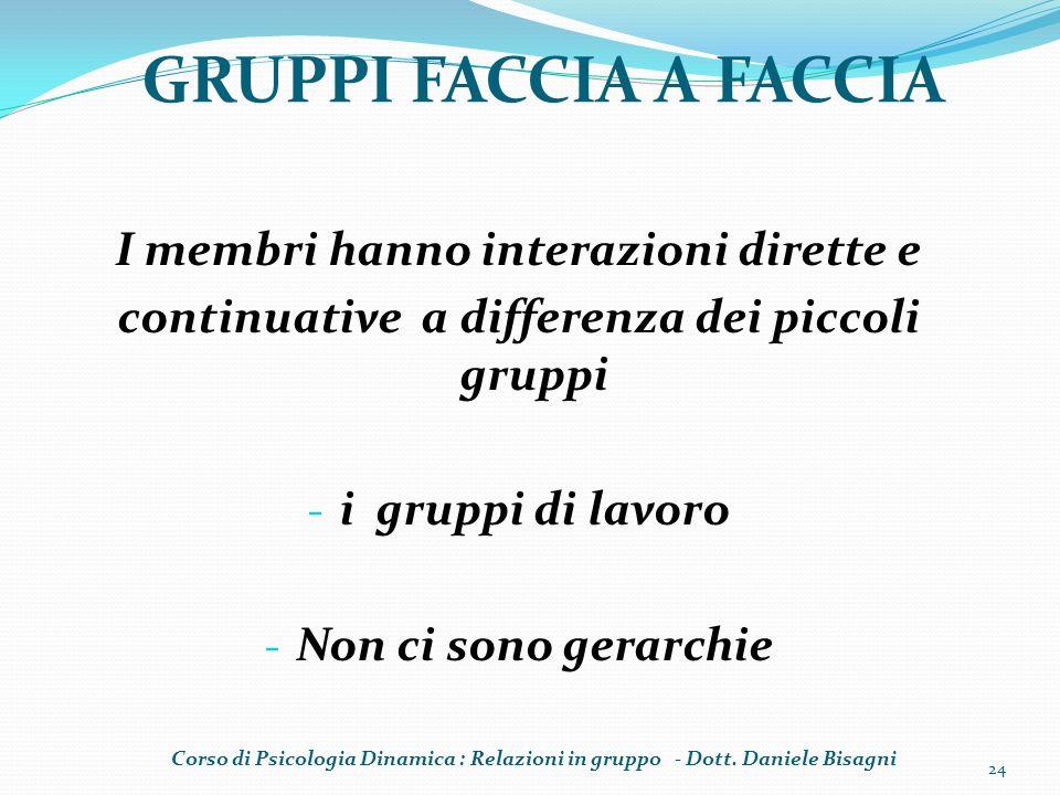GRUPPI FACCIA A FACCIA I membri hanno interazioni dirette e continuative a differenza dei piccoli gruppi - i gruppi di lavoro - Non ci sono gerarchie