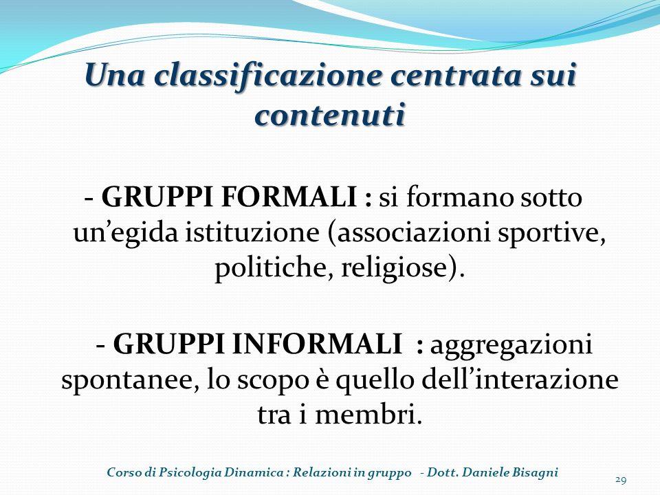 Una classificazione centrata sui contenuti - GRUPPI FORMALI : si formano sotto unegida istituzione (associazioni sportive, politiche, religiose). - GR