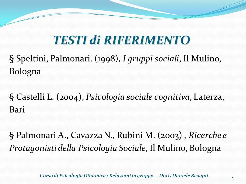 § Speltini, Palmonari. (1998), I gruppi sociali, Il Mulino, Bologna § Castelli L. (2004), Psicologia sociale cognitiva, Laterza, Bari § Palmonari A.,