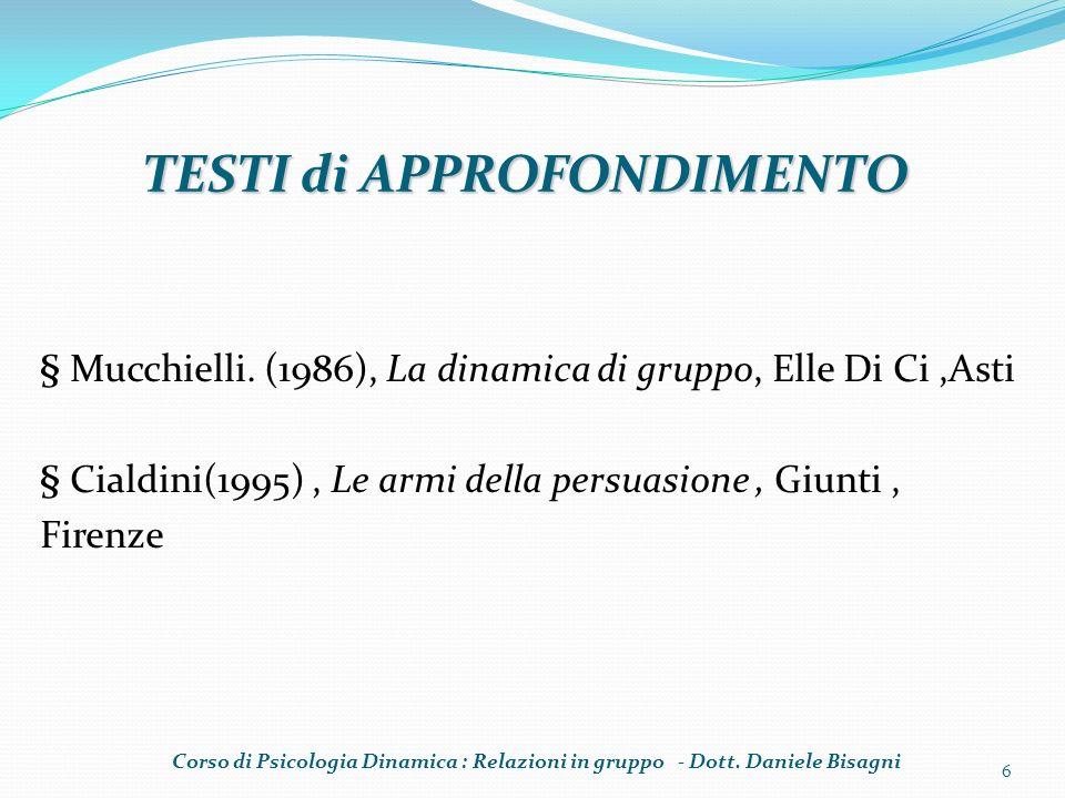 § Mucchielli. (1986), La dinamica di gruppo, Elle Di Ci,Asti § Cialdini(1995), Le armi della persuasione, Giunti, Firenze 6 TESTI di APPROFONDIMENTO C