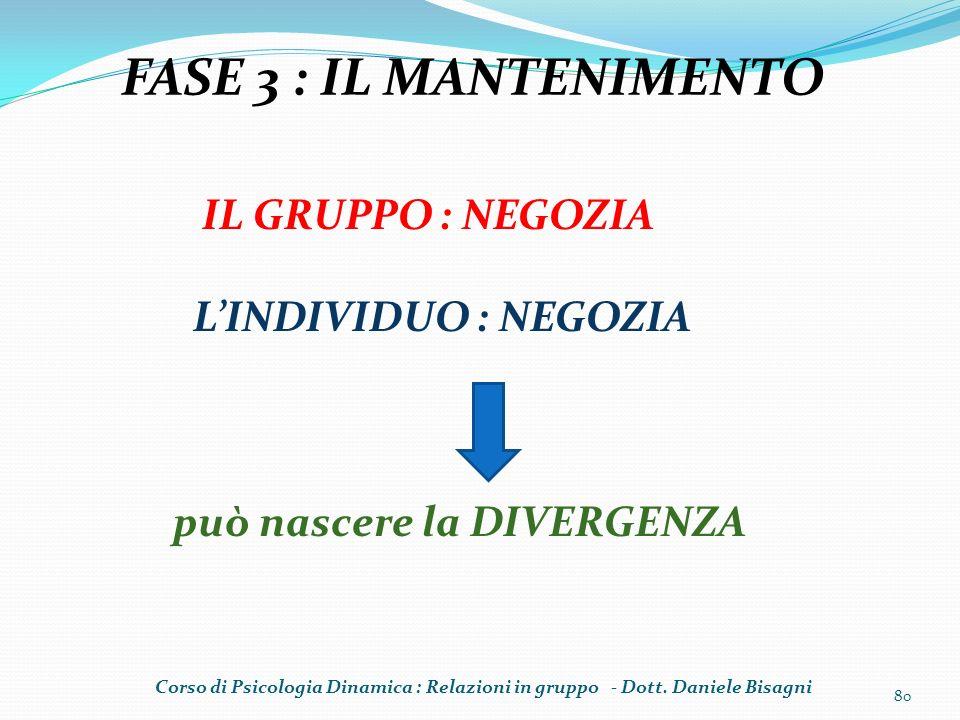 80 FASE 3 : IL MANTENIMENTO IL GRUPPO : NEGOZIA LINDIVIDUO : NEGOZIA può nascere la DIVERGENZA Corso di Psicologia Dinamica : Relazioni in gruppo - Do