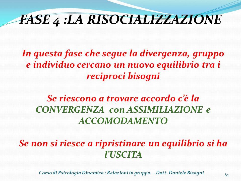 82 FASE 4 :LA RISOCIALIZZAZIONE In questa fase che segue la divergenza, gruppo e individuo cercano un nuovo equilibrio tra i reciproci bisogni Se ries