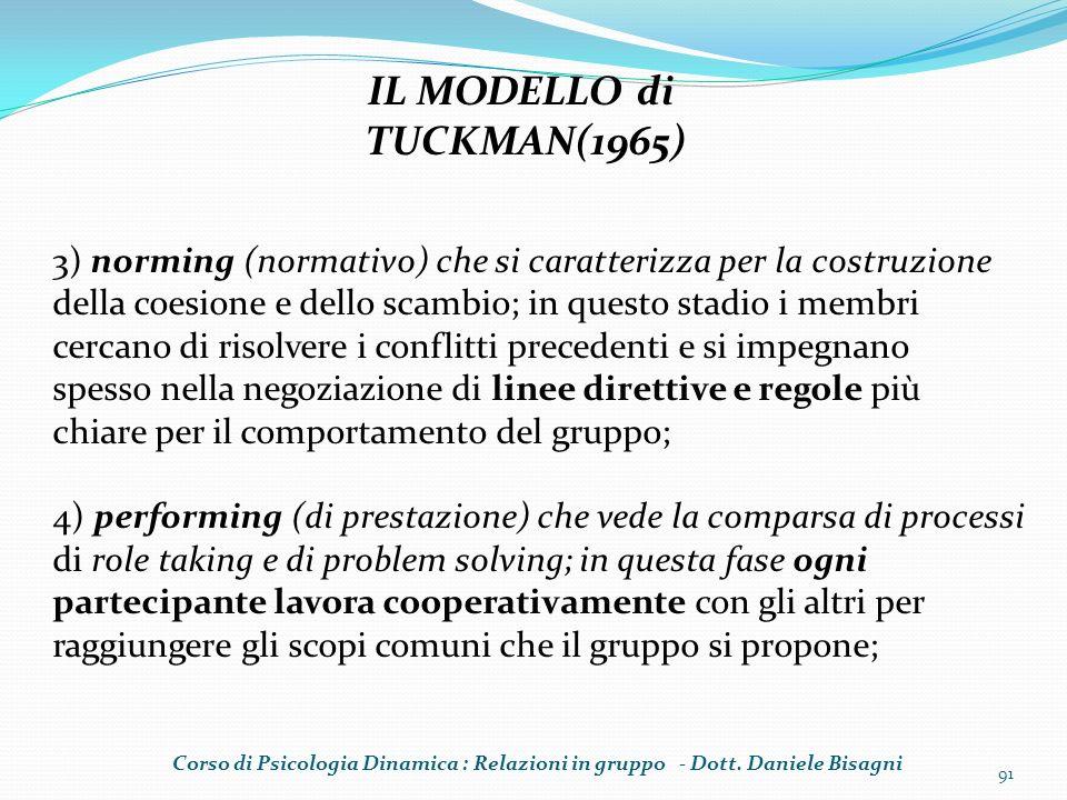 91 IL MODELLO di TUCKMAN(1965) 3) norming (normativo) che si caratterizza per la costruzione della coesione e dello scambio; in questo stadio i membri