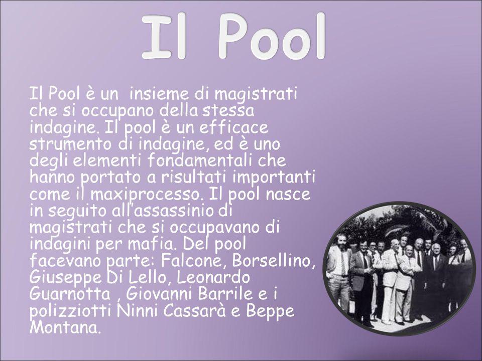 Il Pool è un insieme di magistrati che si occupano della stessa indagine. Il pool è un efficace strumento di indagine, ed è uno degli elementi fondame