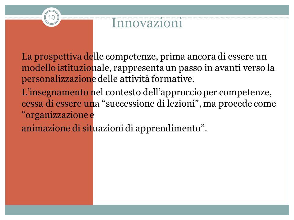 10 Innovazioni La prospettiva delle competenze, prima ancora di essere un modello istituzionale, rappresenta un passo in avanti verso la personalizzaz