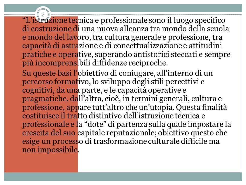 2 Listruzione tecnica e professionale sono il luogo specifico di costruzione di una nuova alleanza tra mondo della scuola e mondo del lavoro, tra cult