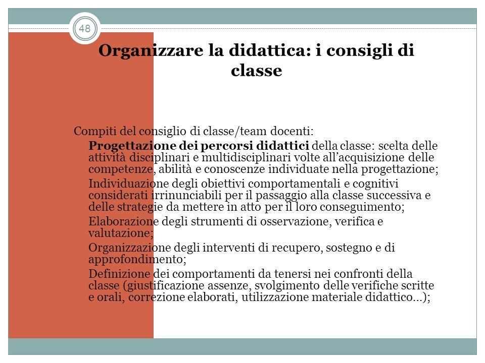 48 Organizzare la didattica: i consigli di classe Compiti del consiglio di classe/team docenti: Progettazione dei percorsi didattici della classe: sce