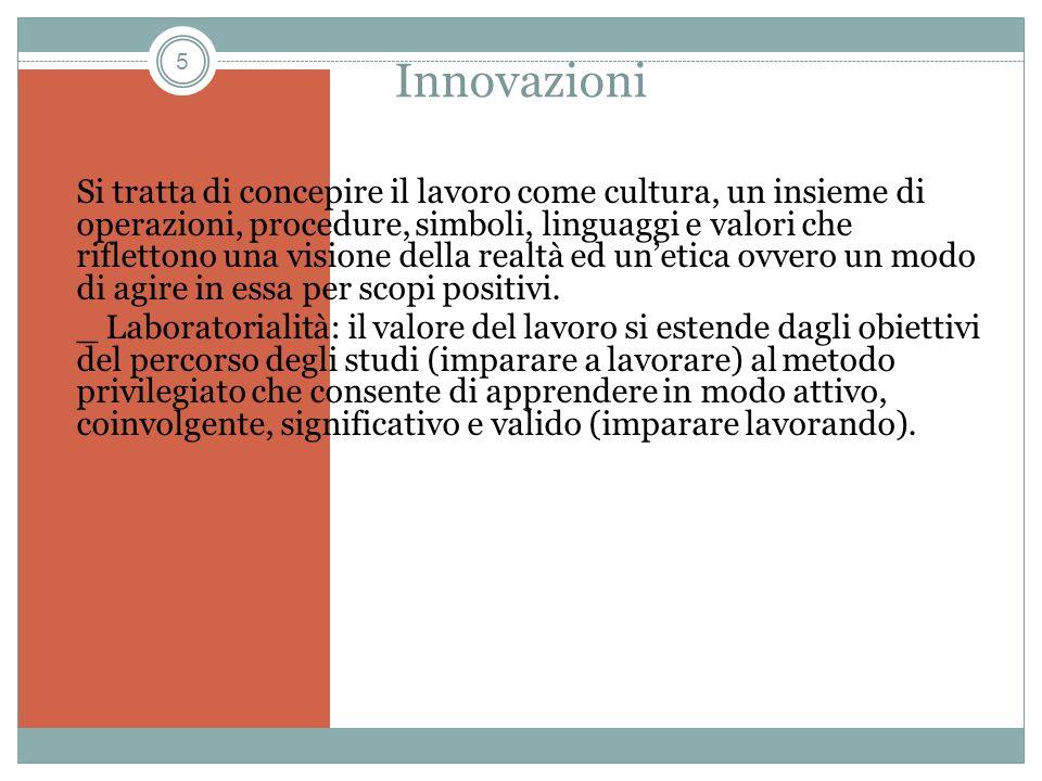 5 Innovazioni Si tratta di concepire il lavoro come cultura, un insieme di operazioni, procedure, simboli, linguaggi e valori che riflettono una visio
