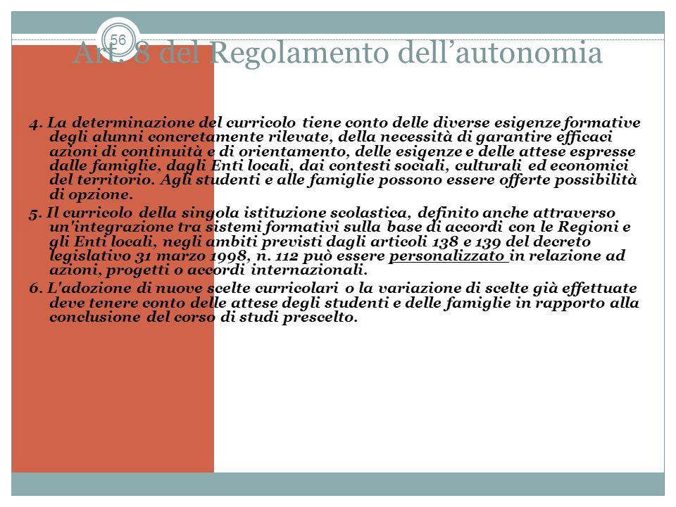 56 Art. 8 del Regolamento dellautonomia 4. La determinazione del curricolo tiene conto delle diverse esigenze formative degli alunni concretamente ril