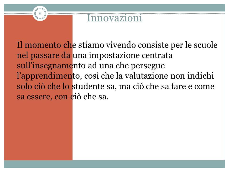 6 Innovazioni Il momento che stiamo vivendo consiste per le scuole nel passare da una impostazione centrata sullinsegnamento ad una che persegue lappr