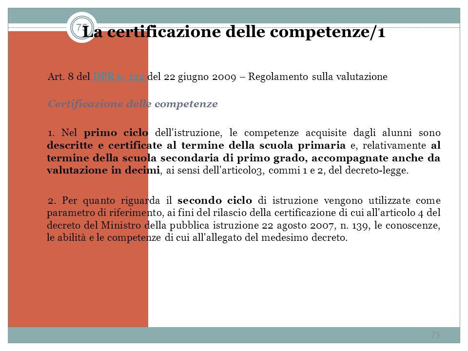 75 La certificazione delle competenze/1 Art. 8 del DPR n. 122 del 22 giugno 2009 – Regolamento sulla valutazioneDPR n. 122 Certificazione delle compet