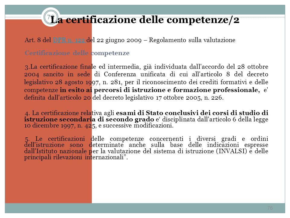 76 La certificazione delle competenze/2 Art. 8 del DPR n. 122 del 22 giugno 2009 – Regolamento sulla valutazioneDPR n. 122 Certificazione delle compet