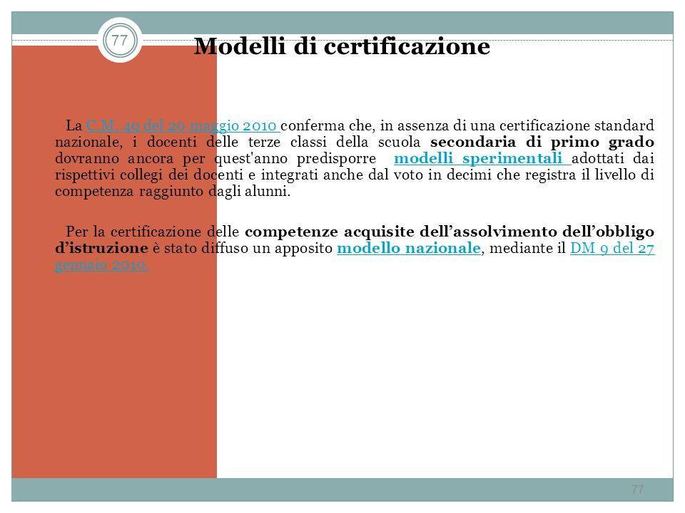 77 Modelli di certificazione La C.M. 49 del 20 maggio 2010 conferma che, in assenza di una certificazione standard nazionale, i docenti delle terze cl