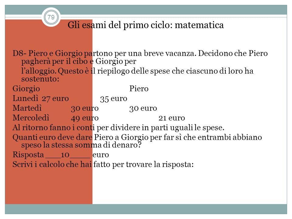 79 Gli esami del primo ciclo: matematica D8- Piero e Giorgio partono per una breve vacanza. Decidono che Piero pagherà per il cibo e Giorgio per lallo
