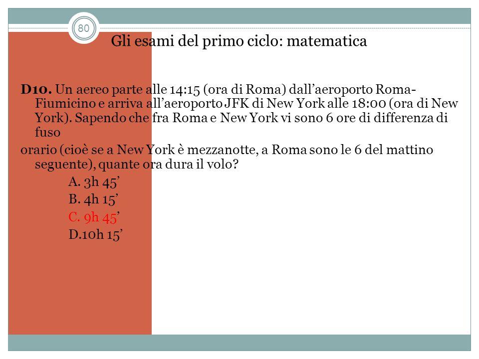 80 Gli esami del primo ciclo: matematica D10. Un aereo parte alle 14:15 (ora di Roma) dallaeroporto Roma- Fiumicino e arriva allaeroporto JFK di New Y