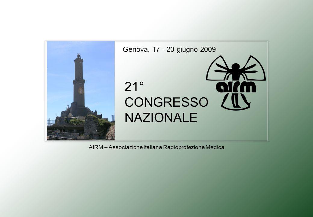 21° CONGRESSO NAZIONALE Genova, 17 - 20 giugno 2009 AIRM – Associazione Italiana Radioprotezione Medica