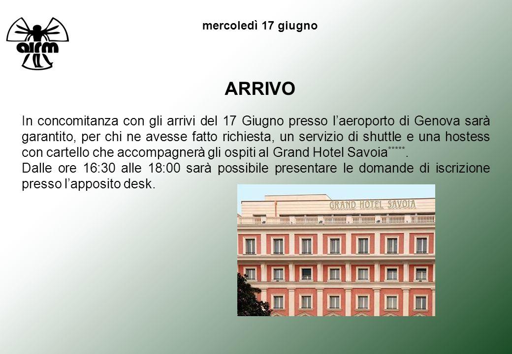 ARRIVO In concomitanza con gli arrivi del 17 Giugno presso laeroporto di Genova sarà garantito, per chi ne avesse fatto richiesta, un servizio di shuttle e una hostess con cartello che accompagnerà gli ospiti al Grand Hotel Savoia *****.