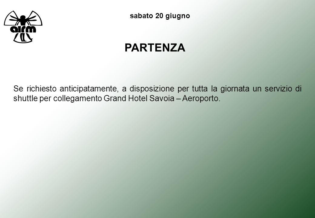 sabato 20 giugno PARTENZA Se richiesto anticipatamente, a disposizione per tutta la giornata un servizio di shuttle per collegamento Grand Hotel Savoia – Aeroporto.