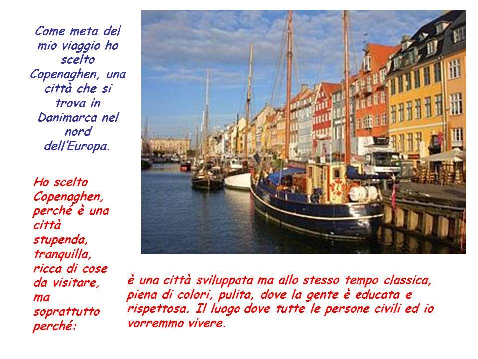 Come meta del mio viaggio ho scelto Copenaghen, una città che si trova in Danimarca nel nord dellEuropa.
