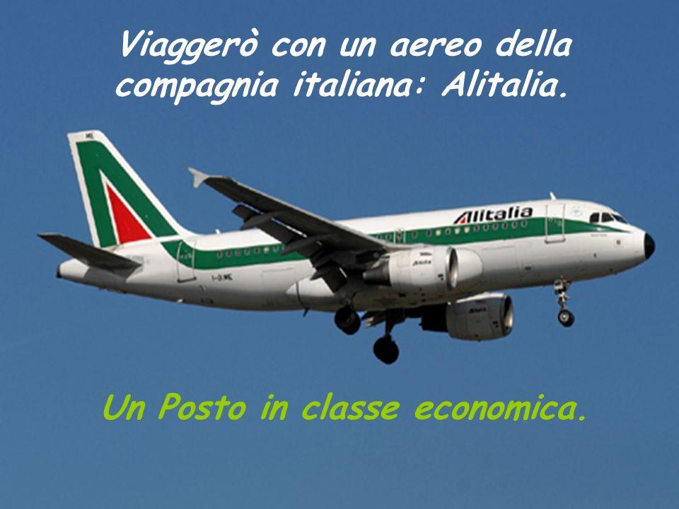 Viaggerò con un aereo della compagnia italiana: Alitalia. Un Posto in classe economica.