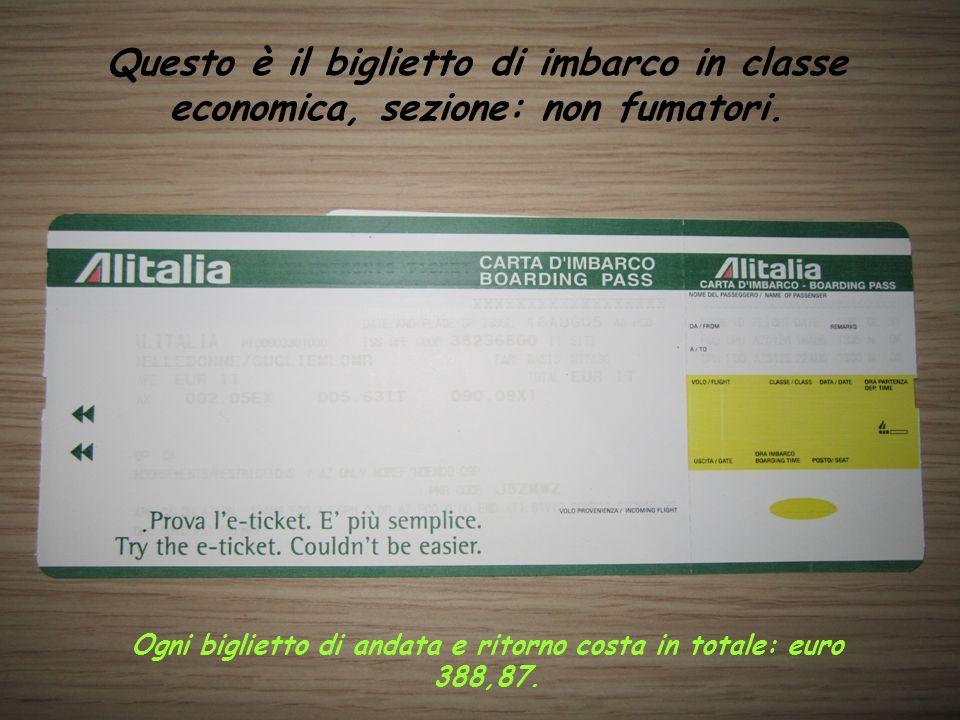 Questo è il biglietto di imbarco in classe economica, sezione: non fumatori. Ogni biglietto di andata e ritorno costa in totale: euro 388,87.