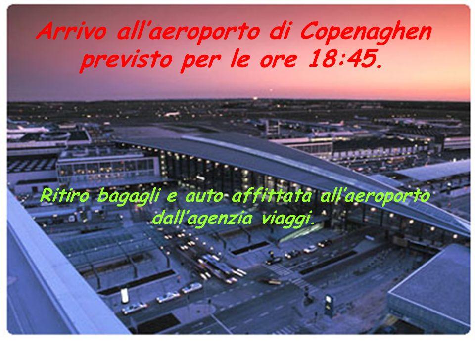 Arrivo allaeroporto di Copenaghen previsto per le ore 18:45.