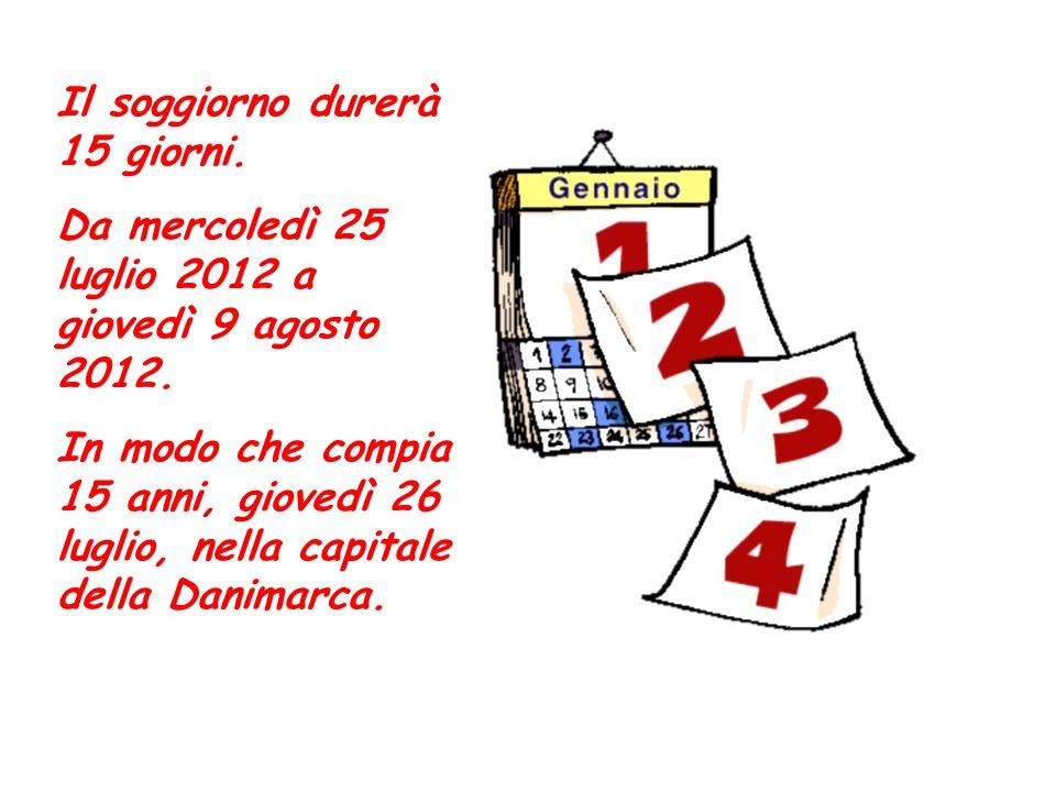 Il soggiorno durerà 15 giorni.Da mercoledì 25 luglio 2012 a giovedì 9 agosto 2012.