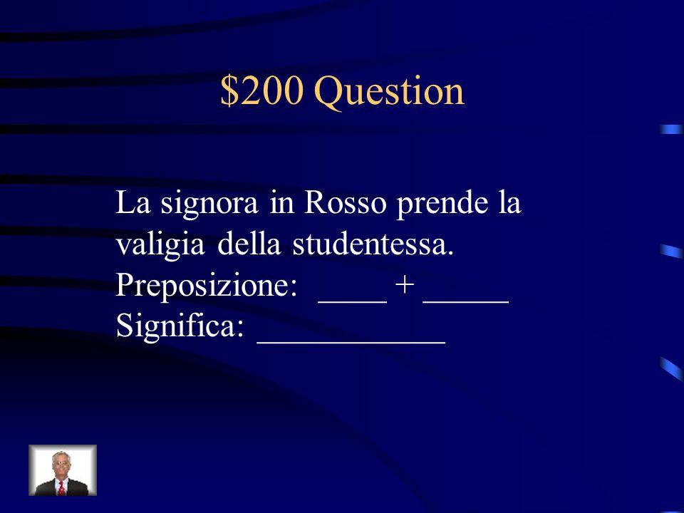 $200 Question La signora in Rosso prende la valigia della studentessa.