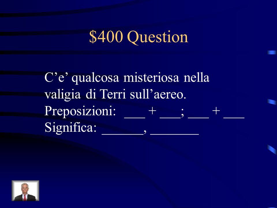 $400 Question Ce qualcosa misteriosa nella valigia di Terri sullaereo.