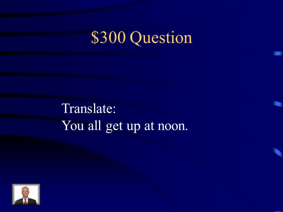 $200 Question Translate: We wake up at eight.
