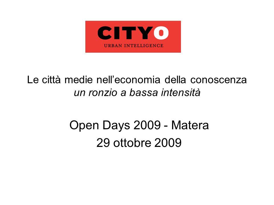 Le città medie nelleconomia della conoscenza un ronzio a bassa intensità Open Days 2009 - Matera 29 ottobre 2009